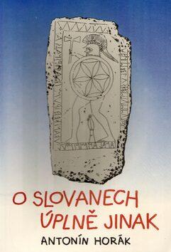 O Slovanech úplně jinak - Antonín Horák