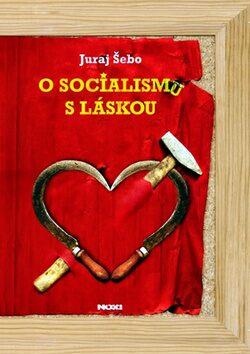 O socialismu s láskou - Juraj Šebo