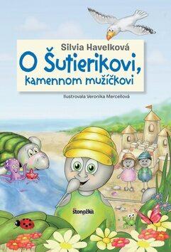O Šutierikovi, kamennom mužíčkovi - Silvia Havelková