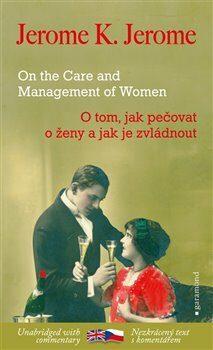 O tom, jak pečovat o ženy a jak je zvládnout / On the Care and Management of Women - Jerome Klapka Jerome