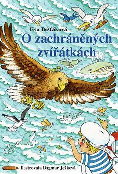 O zachráněných zvířátkách - Eva Bešťáková, Dagmar Ježková