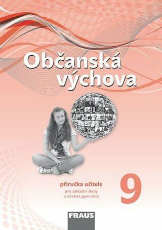 Občanská výchova 9 pro ZŠ a víceletá gymnázia - Příručka učitele - Kolektiv