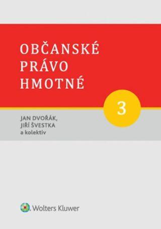 Občanské právo hmotné 3: Věcná práva - Jan Dvořák, Jiří Švestka