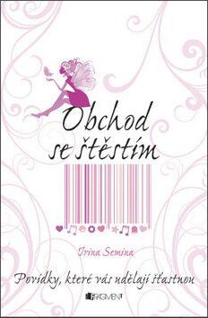 Obchod se štěstím - Irina Semina