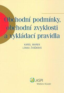 Obchodní podmínky, obchodní zvyklosti a vykládací pravidla - Karel Marek, Lenka Žváčková