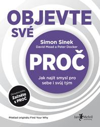 Objevte své PROČ (Jak najít smysl pro sebe i svůj tým) - Simon Sinek