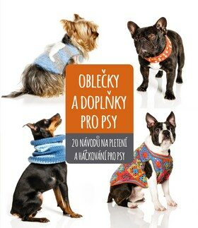 Oblečky a doplňky pro psy - kolektiv autorů