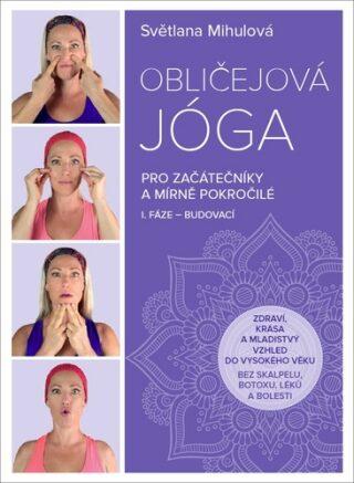 Obličejová jóga pro začátečníky a mírně pokročilé - Světlana Mihulová