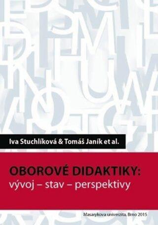 Oborové didaktiky - Iva Stuchlíková, Tomáš Janík