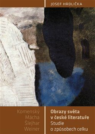 Obrazy světa v české literatuře - Josef Hrdlička
