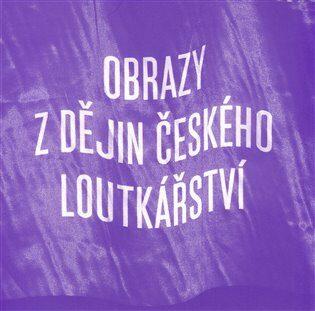 Obrazy z dějin českého loutkářství -