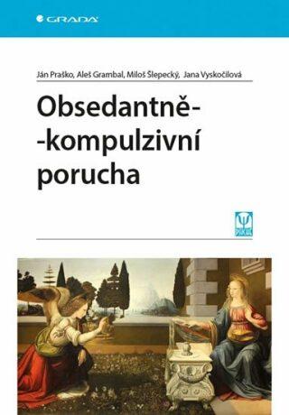 Obsedantně-kompulzivní porucha - Ján Praško, Jana Vyskočilová