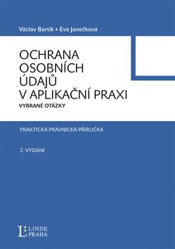 Ochrana osobních údajů v aplikační praxi - Eva Janečková, Václav Bartík