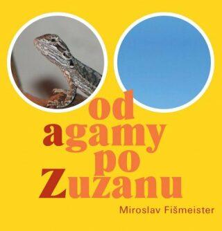 Od agamy po Zuzanu - Miroslav Fišmeister