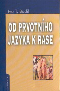 Od prvotního jazyka k rase - Ivo T. Budil