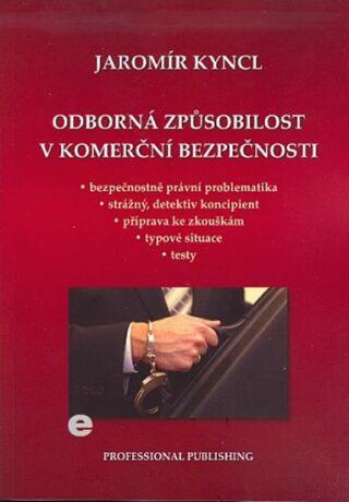 Odborná způsobilost v komerční bezpečnosti - Kyncl Jaromír
