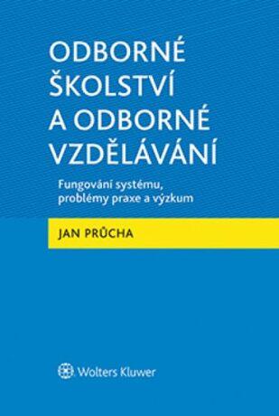 Odborné školství a odborné vzdělávání - Fungování systému, problémy praxe a výzkum - Jan Průcha