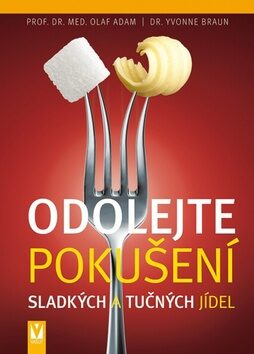 Odolejte pokušení sladkých a tučných jídel - Olaf Adam, Yvonne Braun