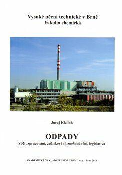 Odpady – sběr, zpracování, zužitkování, zneškodnění, legislativa - Juraj Kizlink