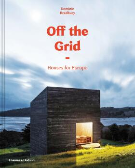 Off the Grid: Houses for Escape - Dominic Bradbury