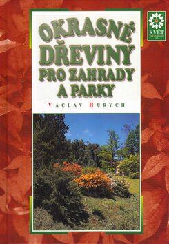 Okrasné dřeviny pro zahrady a parky - Miroslav Pinc, Václav Hurych