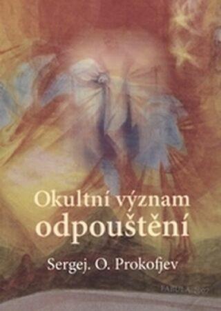 Okultní význam odpouštění - Sergej O. Prokofjev