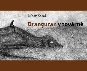 Orangutan v továrně - Nikola Čulík, Lubor Kasal