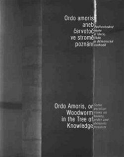 Ordo amoris aneb Červotoč ve stromě poznání / Ordo Amoris, or Woodworm in the Tree of Knowledge - Kolektiv