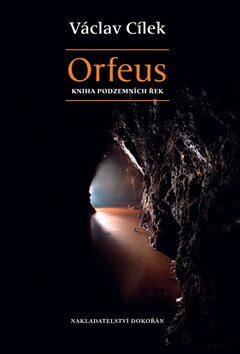 Orfeus. Kniha podzemních řek - Václav Cílek