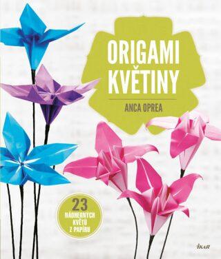 Origami květiny - 23 nádherných květů z papíru - Oprea Anca