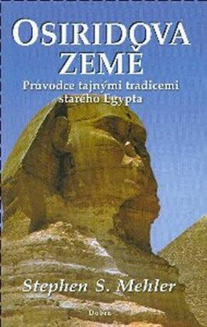 Osiridova země - Průvodce tajnými tradicemi starého Egypta - Mehler Stephen S.