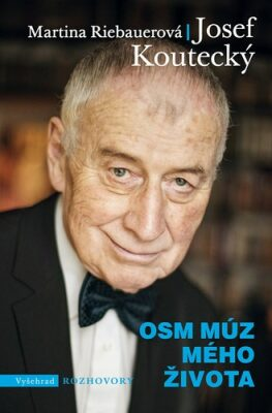 Osm múz mého života - Josef Koutecký, Martina Riebauerová
