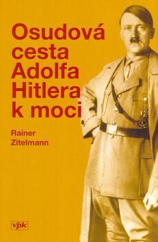 Osudová cesta A.Hitlera k moci - Rainer Zitelmann