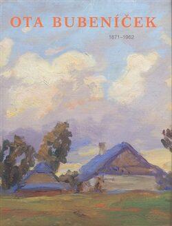 Ota Bubeníček 1871-1962 -