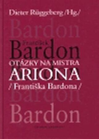 Otázky na mistra ARIONA (Františka Bardona) - František Bardon