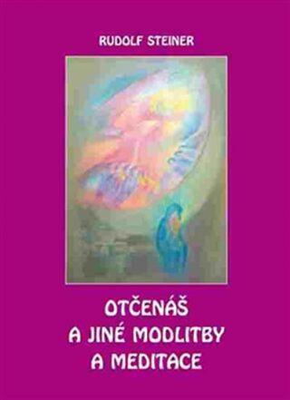 Otčenáš a jiné modlitby a meditace - Rudolf Steiner