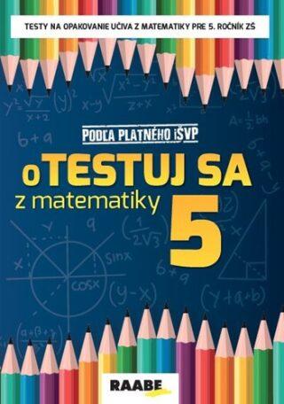 oTestuj sa z matematiky 5 - Silvia Bodláková