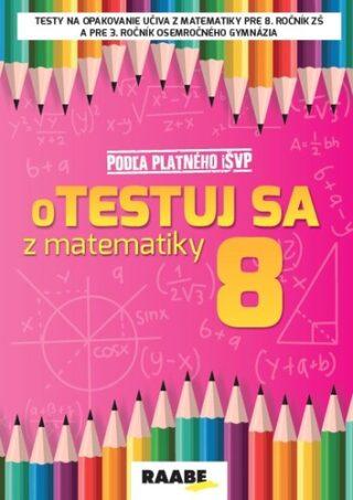 oTestuj sa z matematiky 8 - Silvia Bodláková