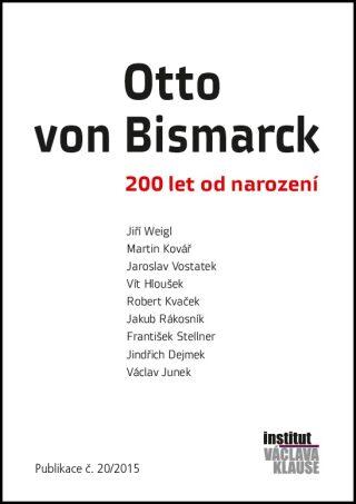 Otto von Bismarck: 200 let od narození - Kolektiv