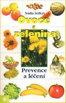 Ovoce a zelenina - prevence léčení - Nadia Seifert