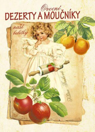 Ovocné dezerty a moučníky naší babičky - Klára Trnková