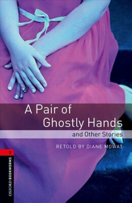 Oxford Bookworms Library 3 A Pair of Ghostly Hands and Other Stories (New Edition) - D.Mowat