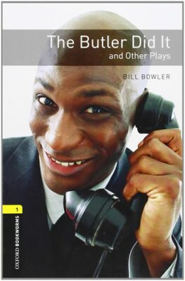 Oxford Bookworms Playscripts 1 The Butler Did It and Other Plays (New Edition) - Bill Bowler