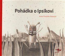 Pohádka o Ipsíkovi - Aneta Františka Holasová