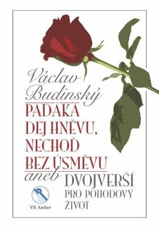 Padáka dej hněvu, nechoď bez úsměvu aneb Dvojverší pro pohodový život - Václav Budinský