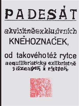 Padesát akvisitněexklusivních kněhoznaček od takovéhotéž rytce aequilibris - Josef Váchal