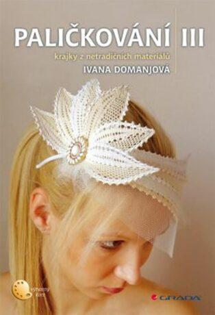 Paličkování III - Krajky z netradičních materiálů - Ivana Domanjová