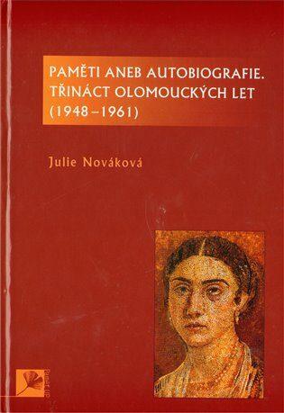 Paměti aneb autobiografie, třináct olomouckých let - Julie Nováková