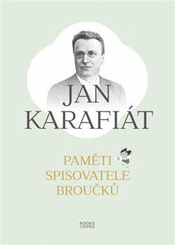 Paměti spisovatele Broučků - Jan Karafiát