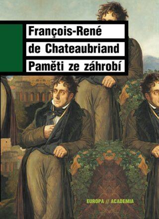 Paměti ze záhrobí - Chateaubriand Francois René de
